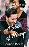 A Slice of Heaven (Cupid's Cafe Where love is on the menu Book 6)
