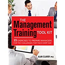 The Management Training Tool Kit: 35 Exercises to Prepare Managers for the Challenges They Face Every Day (English Edition)