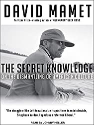 The Secret Knowledge: On the Dismantling of American Culture by David Mamet (2011-08-09)