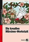 Die kreative Märchen-Werkstatt: 3. und 4. Klasse