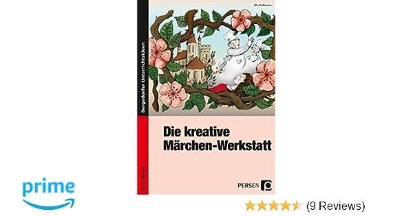 Die kreative Märchen-Werkstatt: 3. und 4. Klasse: Amazon.de: Ute ...