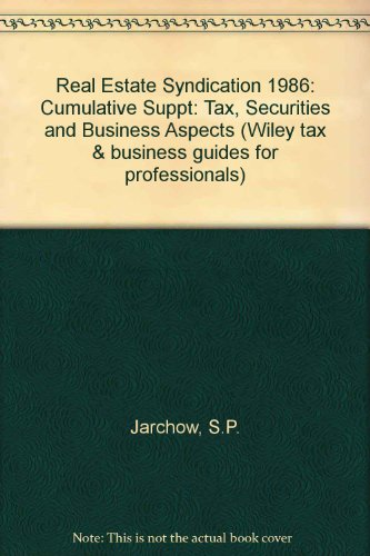 Real Estate Syndication 1986: Cumulative Suppt: Tax, Securities and Business Aspects (Wiley tax & business guides for professionals) Real Estate Syndication