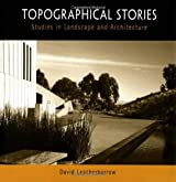 Topographical Stories: Studies in Landscape and Architecture (Penn Studies in Landscape Architecture) by David Leatherbarrow (2004-08-05)