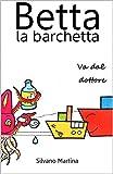 Betta la barchetta va dal dottore (Libro illustrato per bambini)