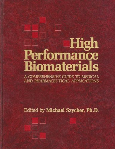 High Performance Biomaterials: A Complete Guide to Medical and Pharmceutical Applications: A Comprehensive Guide to Medical and Pharmaceutical Applications