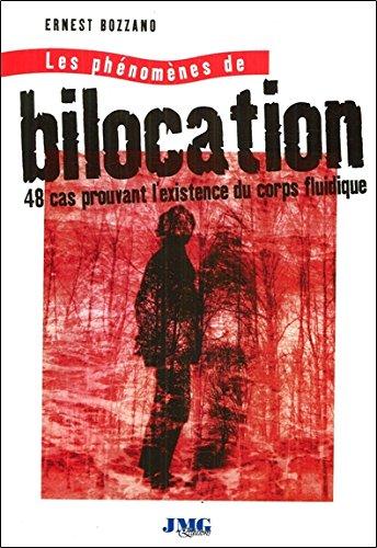 Les phénomènes de bilocation - 48 cas prouvant l'existence du corps fluidique par Ernest Bozzano