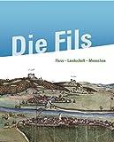 Die Fils: Fluss - Landschaft - Menschen (Veröffentlichungen des Kreisarchivs Göppingen) -
