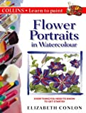 Flower Portraits in Watercolour (Collins Learn to Paint)