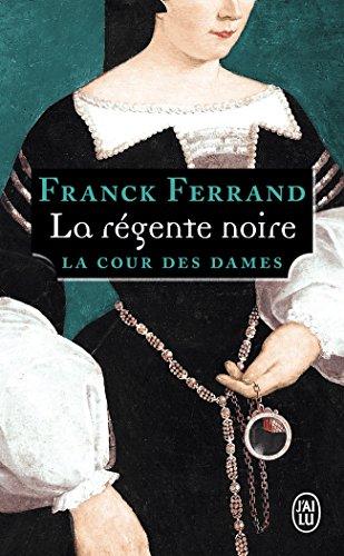 La Cour des Dames, Tome 1 : La régente noire par Franck Ferrand