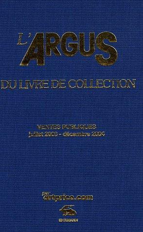 L'argus du livre de collection 2005 : Ventes publiques juillet 2003-décembre 2004 par Artprice