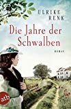 Die Jahre der Schwalben: Roman (Die Ostpreußen Saga 2) von Ulrike Renk