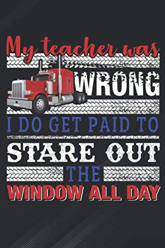 Stare Out: Men My Teacher Was Wrong Trucker Gift Truck Driver Notebook, Journal for Writing, Size 6