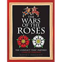 The Wars of the Roses: The Struggle That Inspired George R R Martin's Game of Thrones