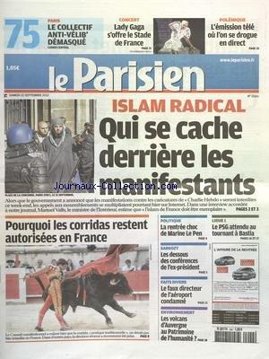 PARISIEN (LE) [No 21161] du 22/09/2012 - ISLAM RADICAL - QUI SE CACHE DERRIERE LES MANIFESTANTS - POURQUOI LES CORRIDAS RESTENT AUTORISEES EN FRANCE - LA RENTREE CHOC DE MARINE LE PEN - SARKOZY - LES DESSOUS DES CONFERENCES DE L'EX-PRESIDENT - LES VOLCANS D'AUVERGNE AU PATRIMOINE DE L'HUMANITE - LES SPORTS - FOOT