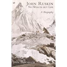 John Ruskin: No Wealth But Life