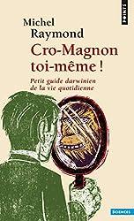 Cro-Magnon toi-même !. Petit guide darwinien de la