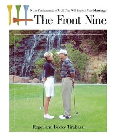 The Front Nine: Nine Fundamentals of Golf That Will Improve Your Marriage por Roger Tirabassi