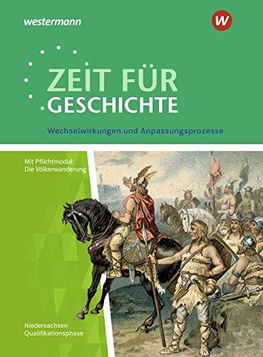 Zeit für Geschichte – Ausgabe für die Qualifikationsphase in Niedersachsen: Themenband ab dem Zentralabitur 2020: Wechselwirkungen und Anpassungsprozesse