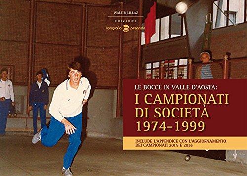 Le bocce in Valle d'Aosta. I campionati di società 1974-1999 por Walter Lillaz