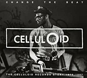 Change The Beat - The Celluloid Records Story 1980-1987