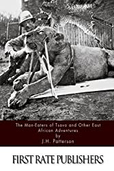 The Man-Eaters of Tsavo and Other East African Adventures by J.H. Patterson (2015-06-06)