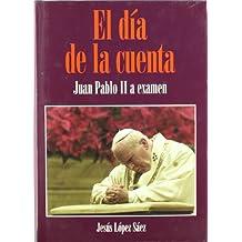 Dia de la cuenta, el - Juan Pablo II a examen