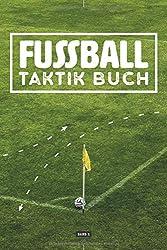 Fussball Taktik Buch Band 1: Spielnotizen mit Spielfeld zur Spielanalyse der Laufwege des Fußballtrainings für Trainer I Trainingsablauf I Spielbeobachtung I 120 Seiten I ca. DIN A5