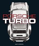 Porsche Turbo - The Inside Story of Stuttgart's Turbocharged Road and Race Cars de Randy Leffingwell