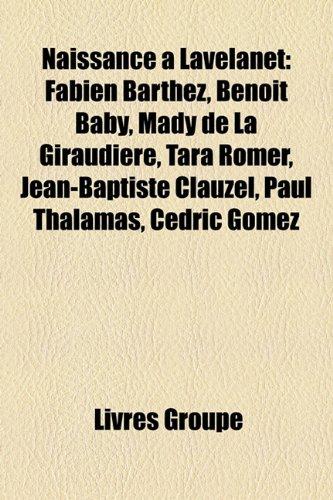 Naissance Lavelanet: Fabien Barthez, Benot Baby, Mady de La Giraudire, Tara Rmer, Jean-Baptiste Clauzel, Paul Thalamas, Cdric Gomez