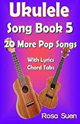 Ukulele Song Book 5: 20 More Popular Songs with Lyrics and Chord Tabs for Singalongs (Ukulele Song Book Singalong) by Rosa Suen (2014-06-26)