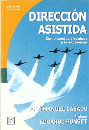 Dirección asistida.: Cómo conducir equipos a la excelencia. (Acción Empresarial) por José Manuel Casado