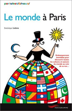Le monde à Paris : Embarquement immédiat pour découvrir toutes les cultures et saveurs du monde au coin de sa rue