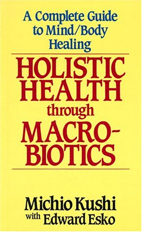 Holistic Health Through Macrobiotics por Michio Kushi