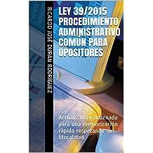 LEY 39/2015 PROCEDIMIENTO ADMINISTRATIVO COMÚN PARA OPOSITORES: Actualizada y ordenada para una memorización rápida respetando su literalidad