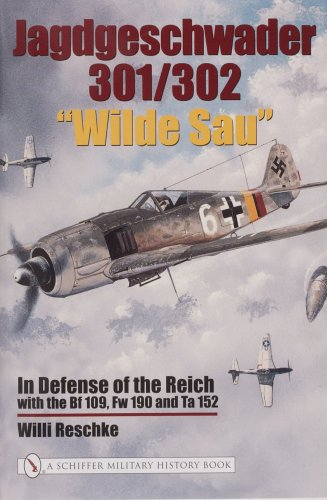 Jagdgeschwader 301/302 aWilde Saua: In Defense of the Reich with the Bf 109, Fw 190 and Ta 152 por Willi Reschke