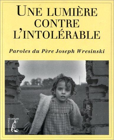 Une lumire contre l'intolrable - Paroles du Pre Joseph Wresinski