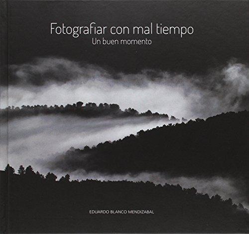 Descargar Libro FOTOGRAFIAR CON MAL TIEMPO: UN BUEN MOMENTO de EDUARDO BLANCO MENDIZABAL