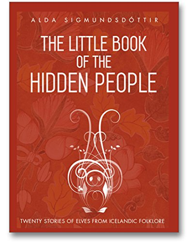 The Little Book of the Hidden People: Stories of elves from Icelandic folklore (English Edition)