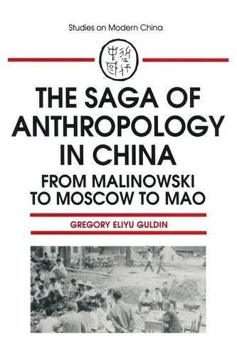 The Saga of Anthropology in China: From Malinowski to Moscow to Mao (Studies on Modern China) by Gregory Eliyu Guldin (1993-10-03)