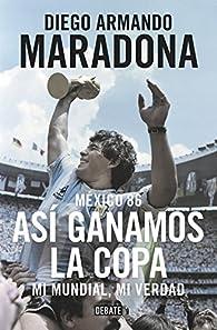 México 86. Así ganamos la copa par Diego Armando Maradona
