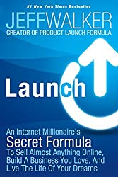 Launch: An Internet Millionaire's Secret Formula To Sell Almost Anything Online, Build A Business You Love, And Live The Life Of Your Dreams by Jeff Walker (2014-08-24)