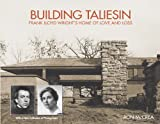 Building Taliesin: Frank Lloyd Wright's Home of Love and Loss (English Edition)