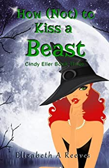 How (Not) to Kiss a Beast (Cindy Eller #3) (English Edition) von [Reeves, Elizabeth A]
