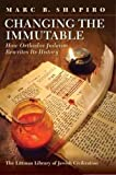 Changing the Immutable: How Orthodox Judaism Rewrites Its History (Littman Library of Jewish Civilization)