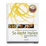 So kocht Italien: Antipasti, Risotti, Pasta, Dolci .