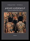 Japans Unterwelt: Reisen in das Reich der Yakuza - Wolfgang Herbert, Dirk Dabrunz