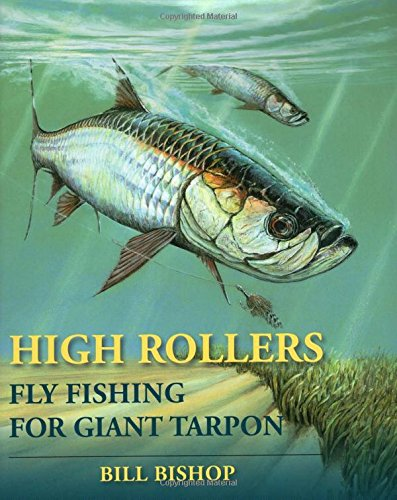 High Rollers: Fly Fishing for Giant Tarpon por Bill Bishop