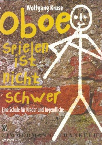 Oboe spielen ist nicht schwer: Eine Schule für Kinder und Jugendliche. Oboe.