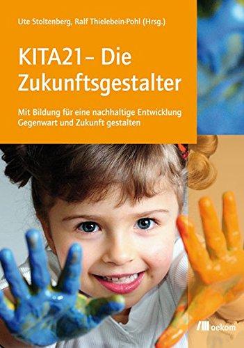 KITA21 - Die Zukunftsgestalter: Mit Bildung für eine nachhaltige Entwicklung Gegenwart und Zukunft gestalten