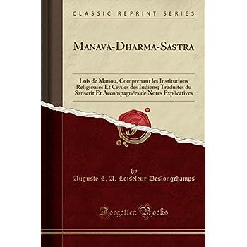Manava-Dharma-Sastra: Lois de Manou, Comprenant Les Institutions Religieuses Et Civiles Des Indiens; Traduites Du Sanscrit Et Accompagnées de Notes Explicatives (Classic Reprint)